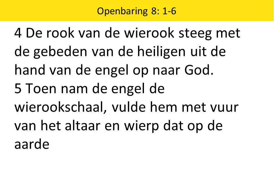 Openbaring 8: 1-6 4 De rook van de wierook steeg met de gebeden van de heiligen uit de hand van de engel op naar God.