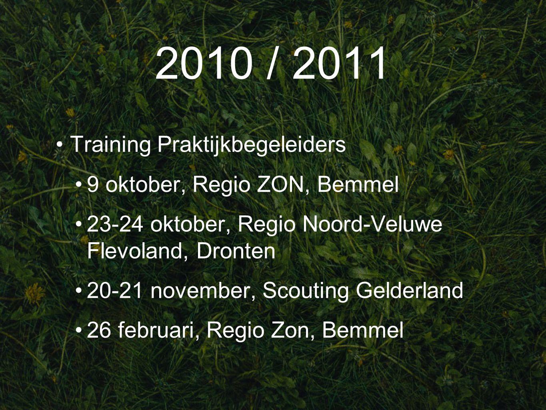 2010 / 2011 Training Praktijkbegeleiders 9 oktober, Regio ZON, Bemmel 23-24 oktober, Regio Noord-Veluwe Flevoland, Dronten 20-21 november, Scouting Gelderland 26 februari, Regio Zon, Bemmel