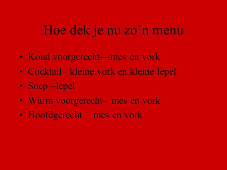 Let ook op het menuschema Koud voorgerecht Soep Warm voorgerecht Hoofdgerecht vis spoom Hoofdgerecht vlees Nagerecht koud Dit kan nog veel uitgebreider !!!