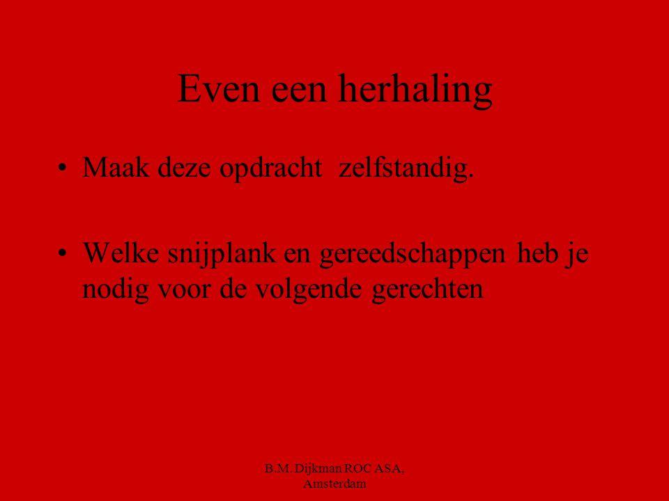 B.M. Dijkman ROC ASA, Amsterdam Weet je het nog.. Een witte snijplank is voor… Een rode snijplank is voor…rauw vlees. Een blauwe snijplank is voor rau