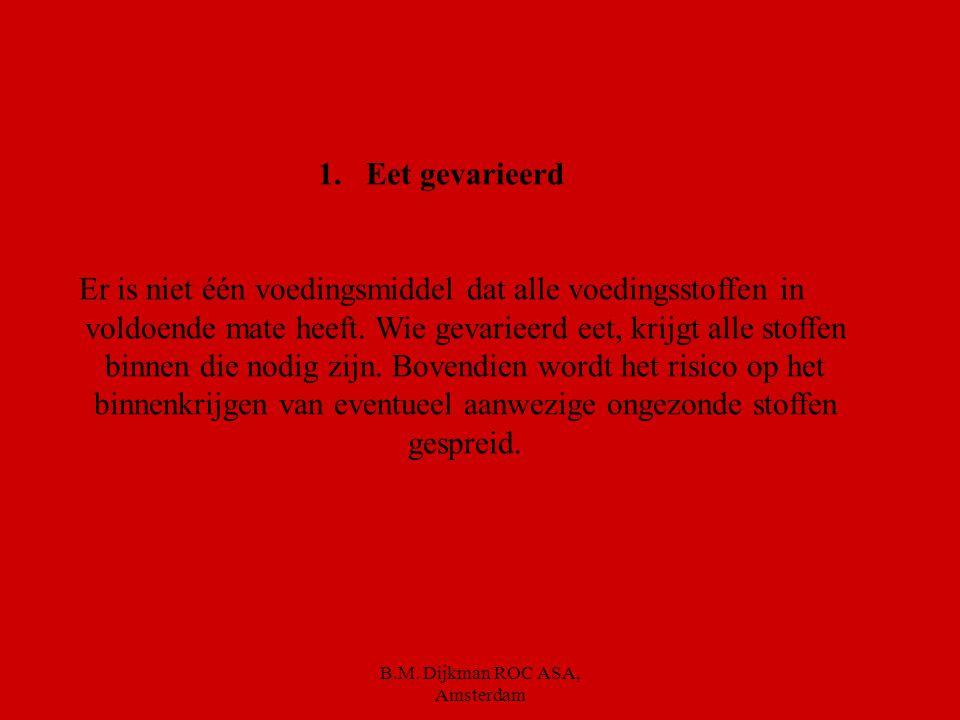 B.M. Dijkman ROC ASA, Amsterdam Maar hoe moet je nu omgaan met Gezonde voeding