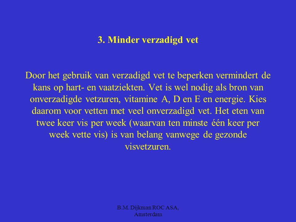 B.M. Dijkman ROC ASA, Amsterdam 2. Niet te veel en beweeg Om op een gezond gewicht te blijven, is het belangrijk gevarieerd en gezond te eten met niet
