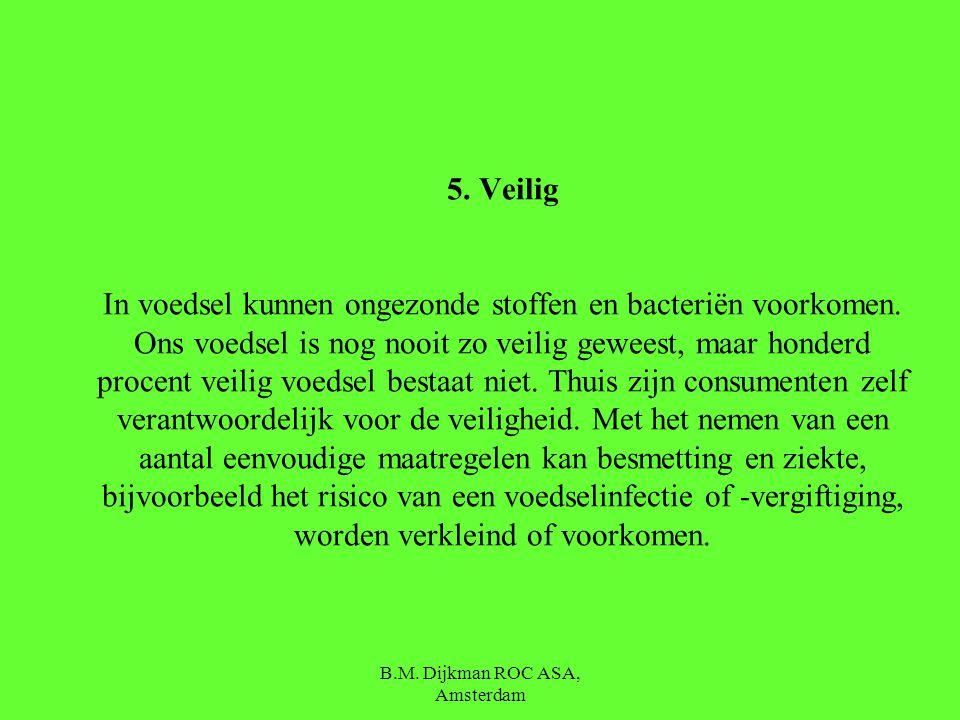 B.M. Dijkman ROC ASA, Amsterdam 4. Veel groente, fruit en brood Een gezonde voeding bevat ruime porties groente, fruit en brood. Groente, fruit en bro