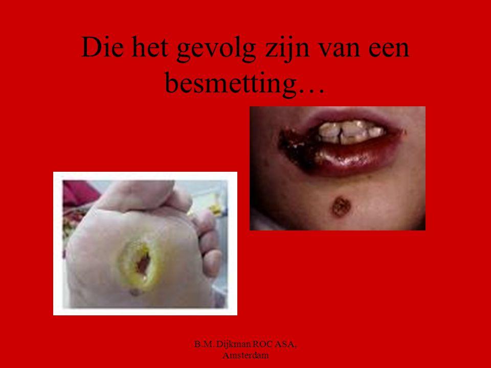 B.M. Dijkman ROC ASA, Amsterdam Maar er zijn ook foute bacteriën Met enge ziektes tot gevolg