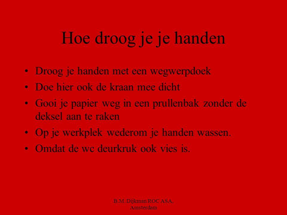 B.M.Dijkman ROC ASA, Amsterdam Maar hoe was je je handen eigenlijk .