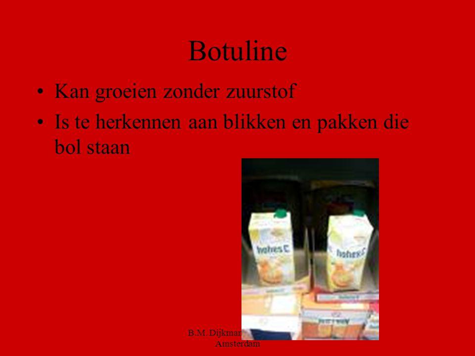 B.M. Dijkman ROC ASA, Amsterdam 3e soort Botulinebacterie Deze kan verlammingen veroorzaken Komt voor in oppervlakte water.. (botulisme)