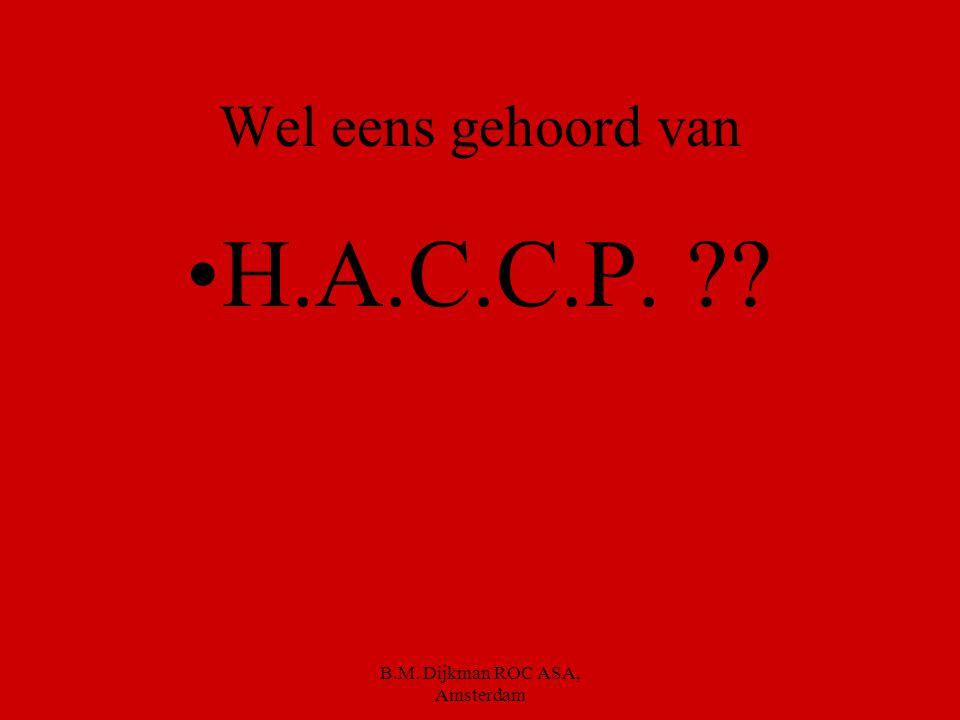 B.M. Dijkman ROC ASA, Amsterdam ALLE MAATREGELEN OM BESMETTING TE VOORKOMEN HOREN THUIS IN EEN H.A.C.C.P. PLAN