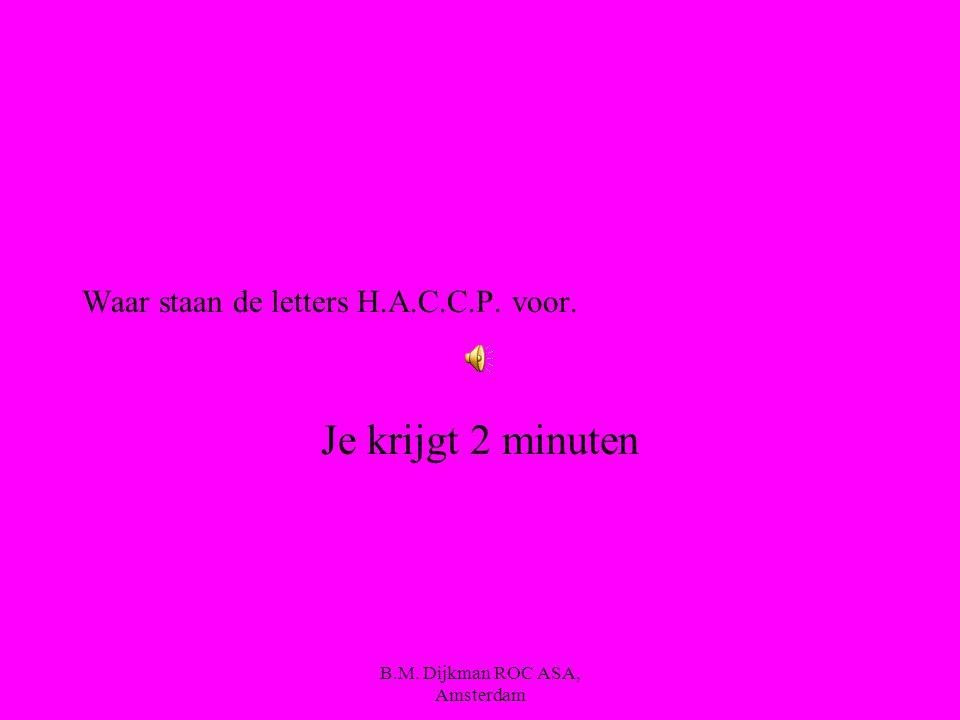 B.M. Dijkman ROC ASA, Amsterdam Wel eens gehoord van H.A.C.C.P. ??