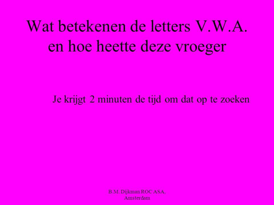 B.M.Dijkman ROC ASA, Amsterdam De V.W.A.