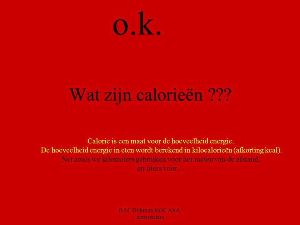 B.M. Dijkman ROC ASA, Amsterdam Dan moet je eerst weten Wat calorieën zijn Je krijgt 5 minuten om een omschrijving te zoeken voor calorieën en om Op t