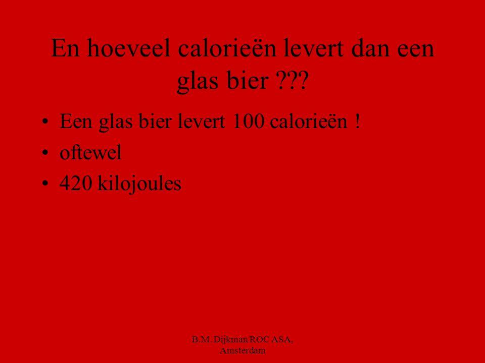 B.M. Dijkman ROC ASA, Amsterdam Wat zijn calorieën ??? Calorie is een maat voor de hoeveelheid energie. De hoeveelheid energie in eten wordt berekend