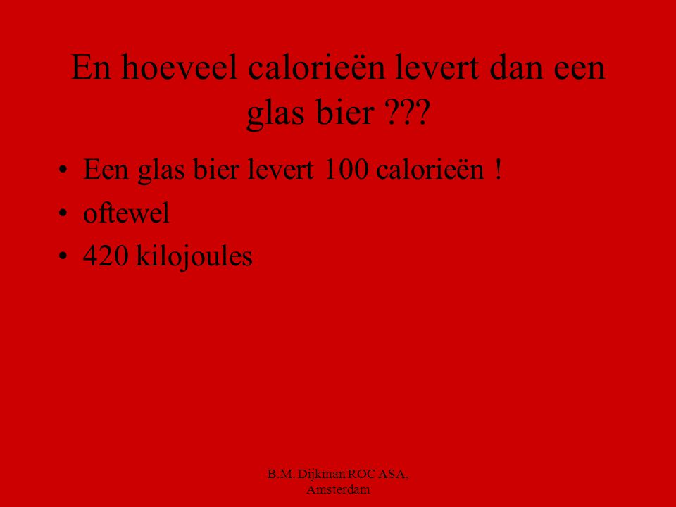 B.M.Dijkman ROC ASA, Amsterdam Wat zijn calorieën ??.