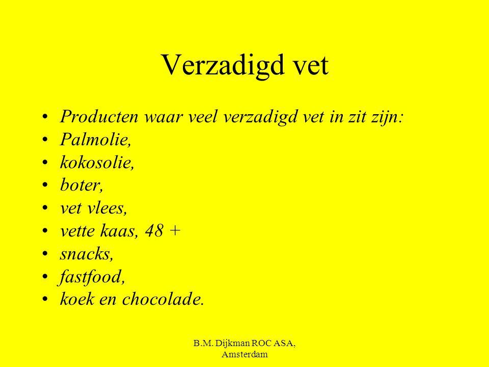 B.M. Dijkman ROC ASA, Amsterdam Soorten Vet Verzadigd vet Onverzadigd vet Verborgen vet.