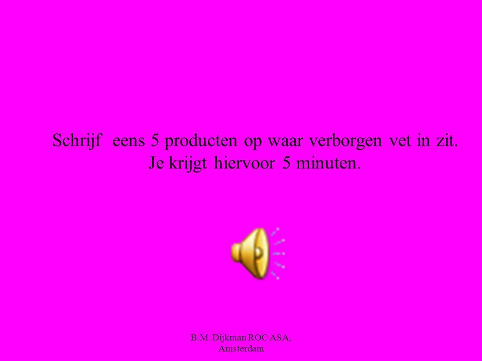 B.M. Dijkman ROC ASA, Amsterdam Van verborgen vet, Zie je niet dat het er in zit.