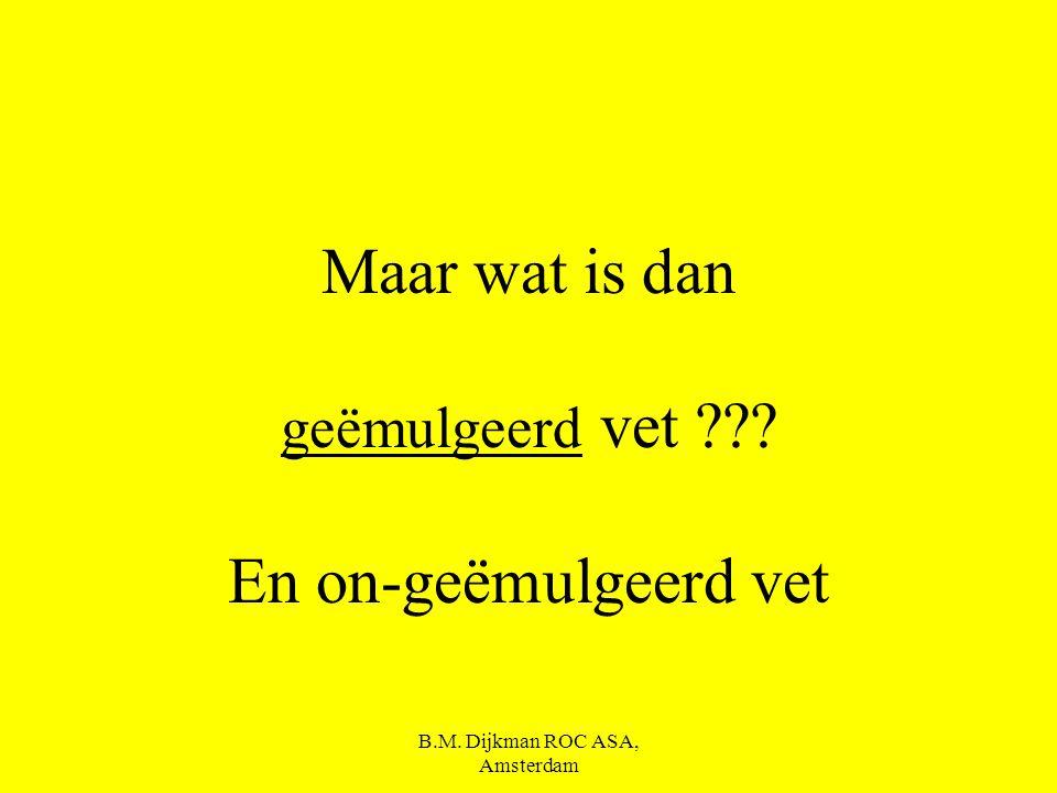 B.M.Dijkman ROC ASA, Amsterdam Maar vet in kaas dan???.