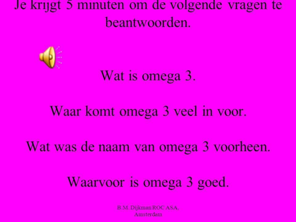 B.M. Dijkman ROC ASA, Amsterdam We gaan nu kijken naar een filmpje over omega 3