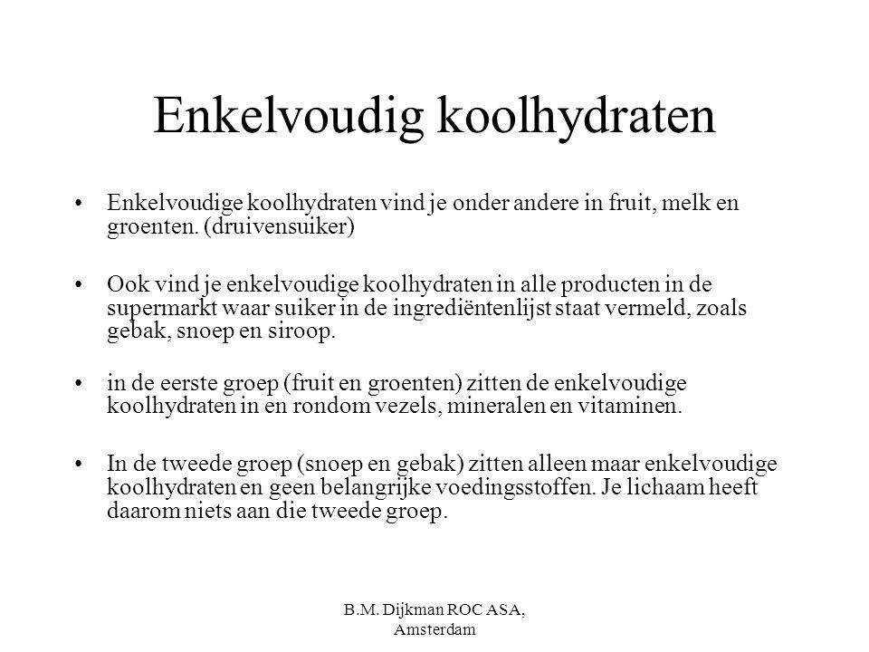 B.M. Dijkman ROC ASA, Amsterdam En dan ?? Dit glucose wordt via het bloed vervoerd naar alle delen van ons lichaam en dient als brandstof. Glucose is