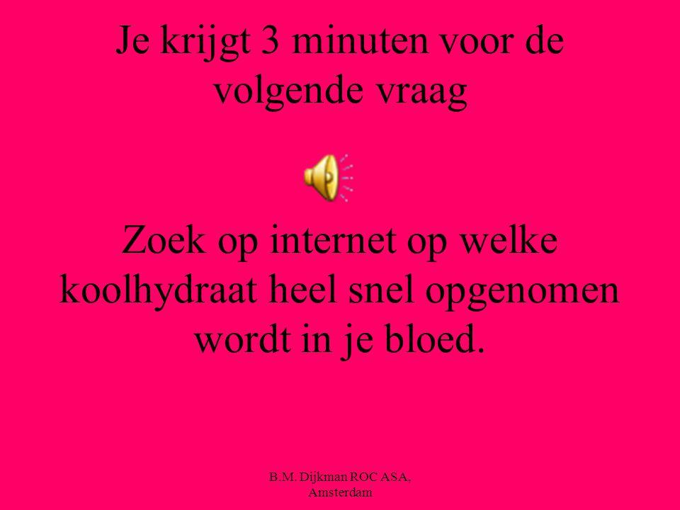B.M. Dijkman ROC ASA, Amsterdam Koolhydraten …