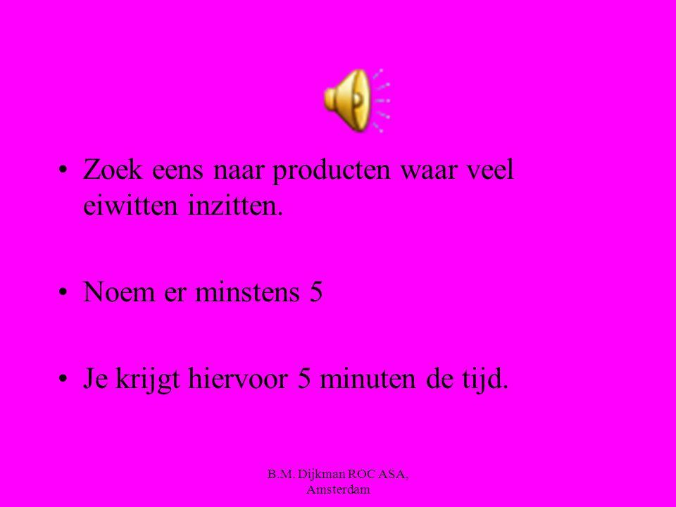 B.M. Dijkman ROC ASA, Amsterdam eiwitten Eiwitten zijn de bouwstenen van de spieren. Zij garanderen snel spierherstel en spiergroei. Zonder eiwitten k