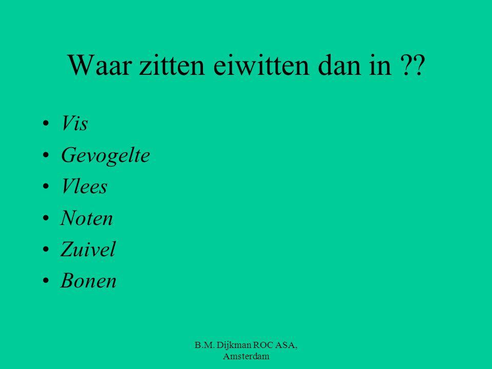 B.M. Dijkman ROC ASA, Amsterdam Zoek eens naar producten waar veel eiwitten inzitten. Noem er minstens 5 Je krijgt hiervoor 5 minuten de tijd.