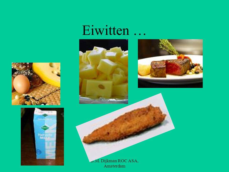 B.M.Dijkman ROC ASA, Amsterdam Waar zitten eiwitten dan in ?.