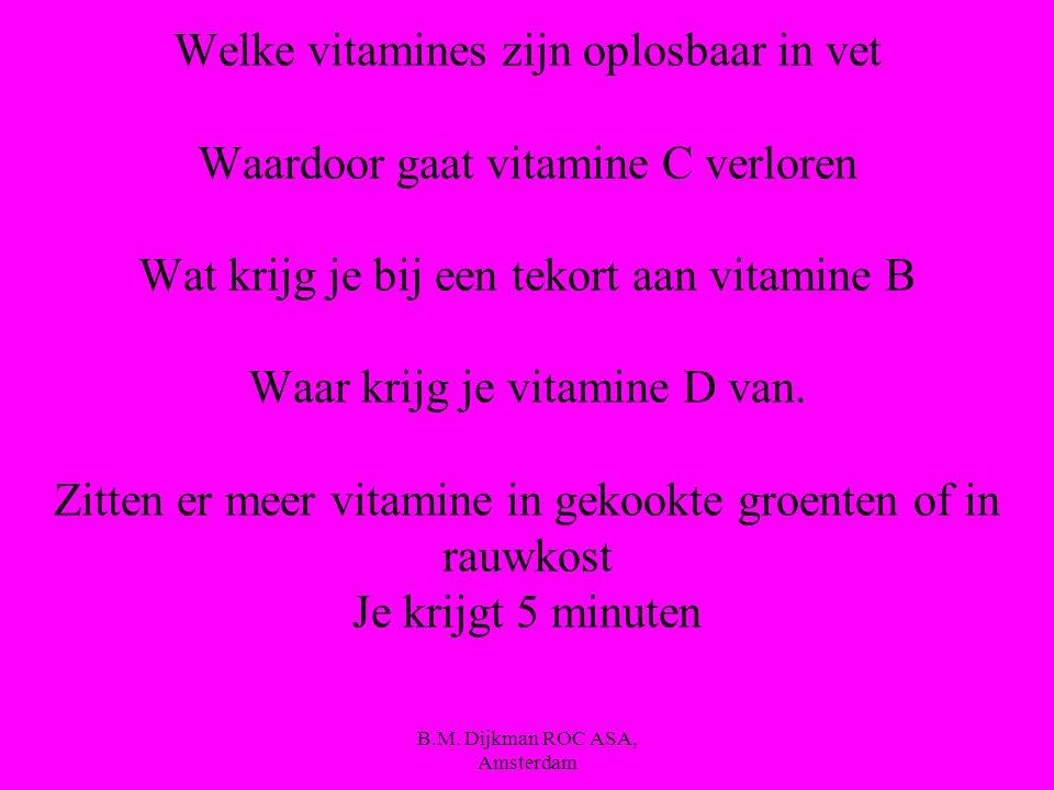B.M. Dijkman ROC ASA, Amsterdam Vitamines We gaan nu kijken naar een video van De keuringsdienst van waarde over vitamines.