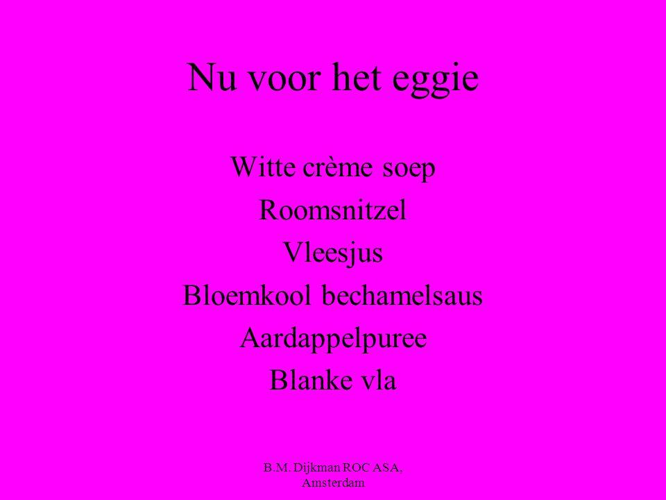 B.M. Dijkman ROC ASA, Amsterdam Even oefenen wat is er mis met het volgende menu Tomatensoep Biefstuk Rode wijn saus Bietjes Gekookte aardappelen Aard