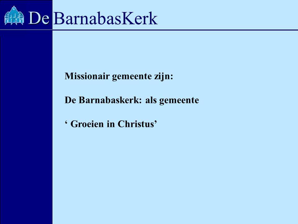 BarnabasKerk De Missionair gemeente zijn: De Barnabaskerk: als gemeente ' Groeien in Christus'