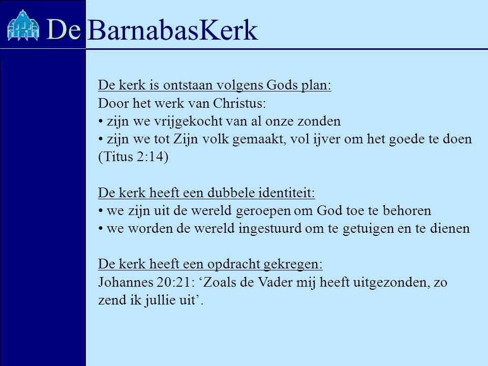 BarnabasKerk De De kerk is ontstaan volgens Gods plan: Door het werk van Christus: zijn we vrijgekocht van al onze zonden zijn we tot Zijn volk gemaak