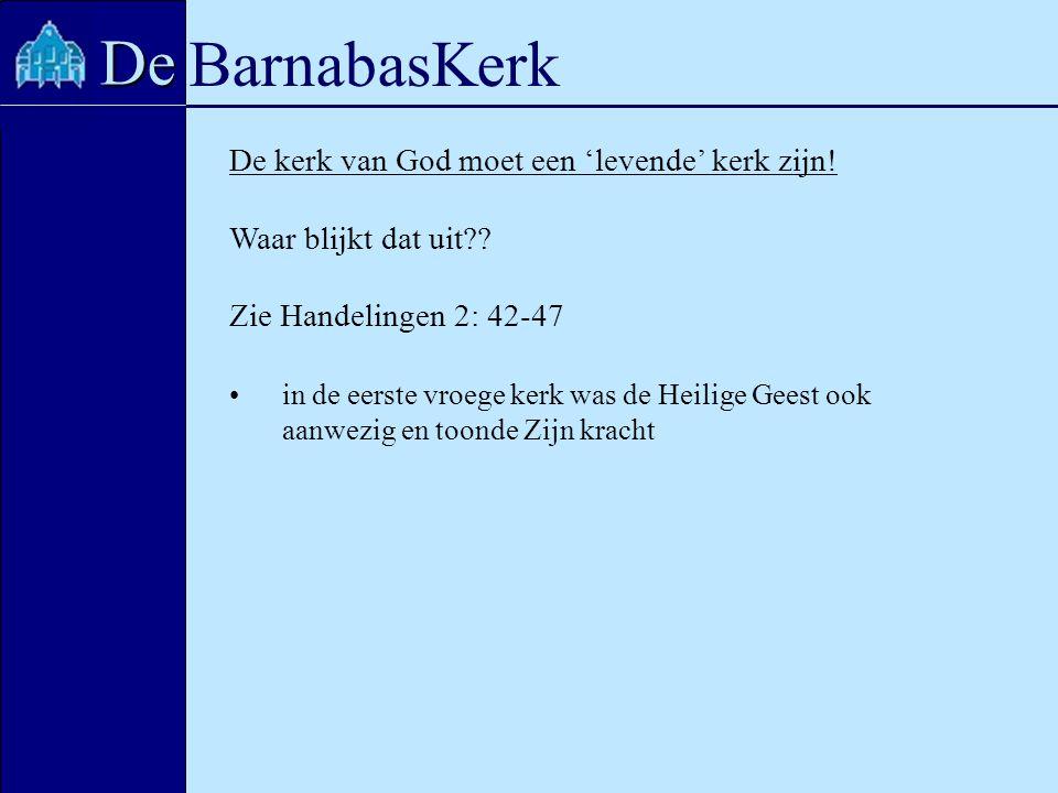 BarnabasKerk De De kerk van God moet een 'levende' kerk zijn! Waar blijkt dat uit?? Zie Handelingen 2: 42-47 in de eerste vroege kerk was de Heilige G