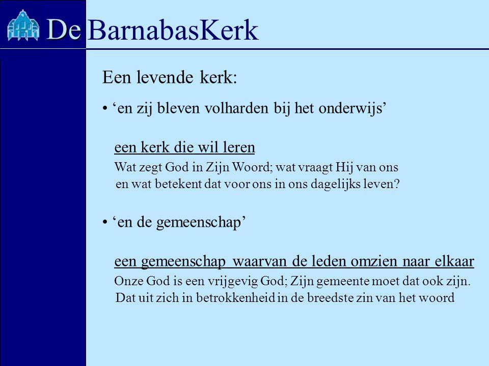 BarnabasKerk De Een levende kerk: 'en zij bleven volharden bij het onderwijs' een kerk die wil leren Wat zegt God in Zijn Woord; wat vraagt Hij van on
