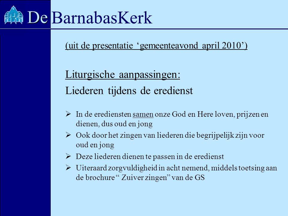 BarnabasKerk De (uit de presentatie 'gemeenteavond april 2010') Liturgische aanpassingen: Liederen tijdens de eredienst  In de erediensten samen onze
