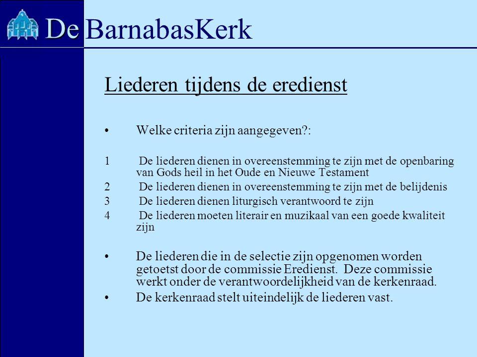 BarnabasKerk De Liederen tijdens de eredienst Welke criteria zijn aangegeven?: 1 De liederen dienen in overeenstemming te zijn met de openbaring van G
