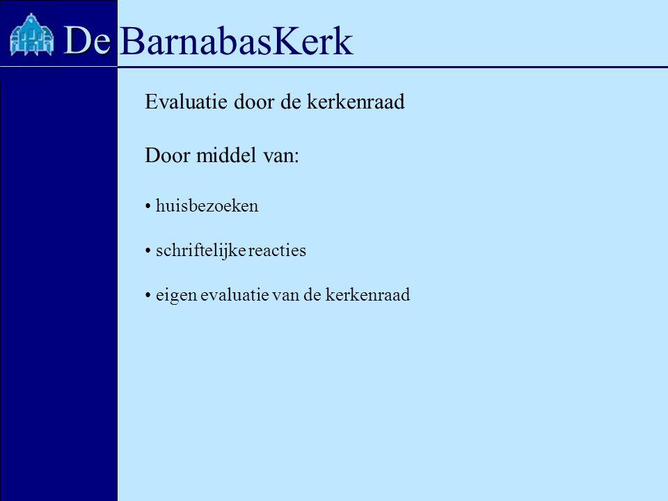 BarnabasKerk De Evaluatie door de kerkenraad Door middel van: huisbezoeken schriftelijke reacties eigen evaluatie van de kerkenraad