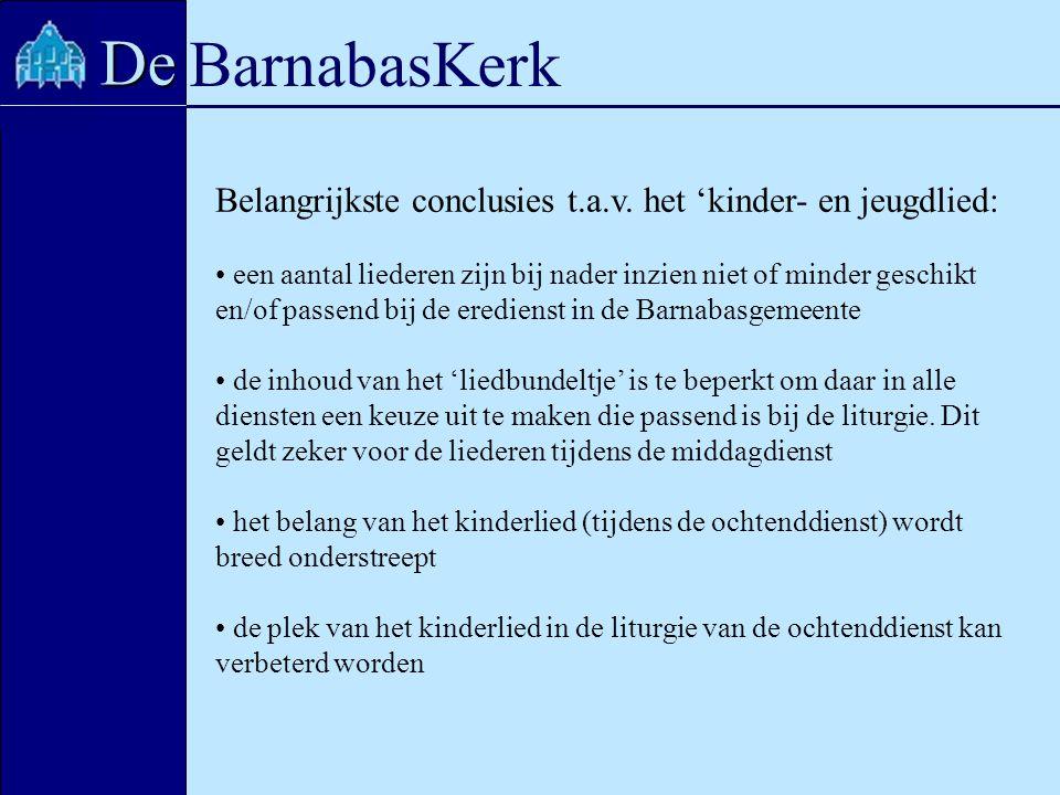 BarnabasKerk De Belangrijkste conclusies t.a.v. het 'kinder- en jeugdlied: een aantal liederen zijn bij nader inzien niet of minder geschikt en/of pas