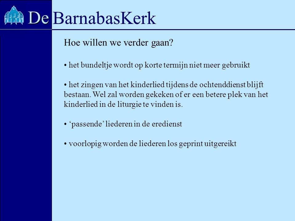 BarnabasKerk De Hoe willen we verder gaan? het bundeltje wordt op korte termijn niet meer gebruikt het zingen van het kinderlied tijdens de ochtenddie