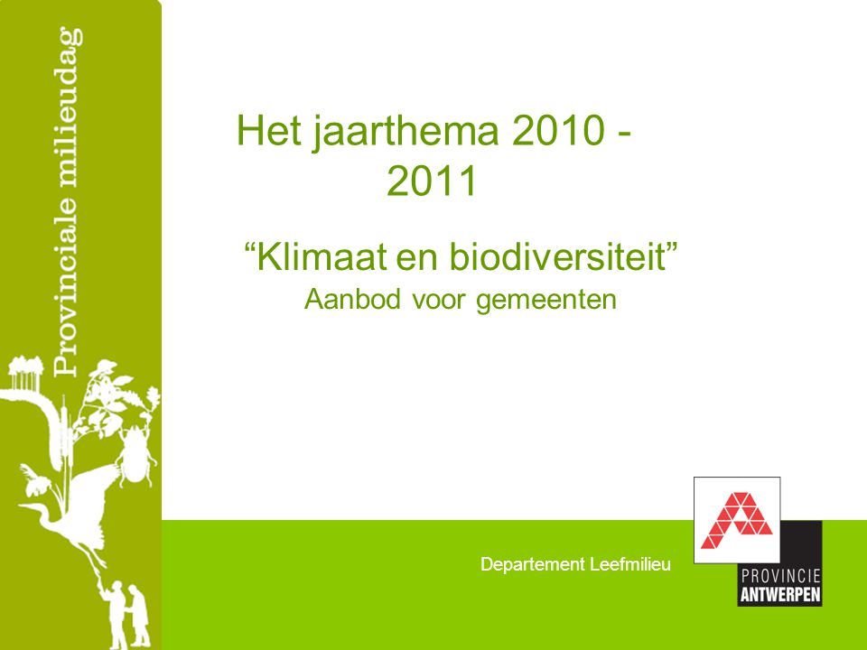 Departement Leefmilieu Het jaarthema 2010 - 2011 Klimaat en biodiversiteit Aanbod voor gemeenten