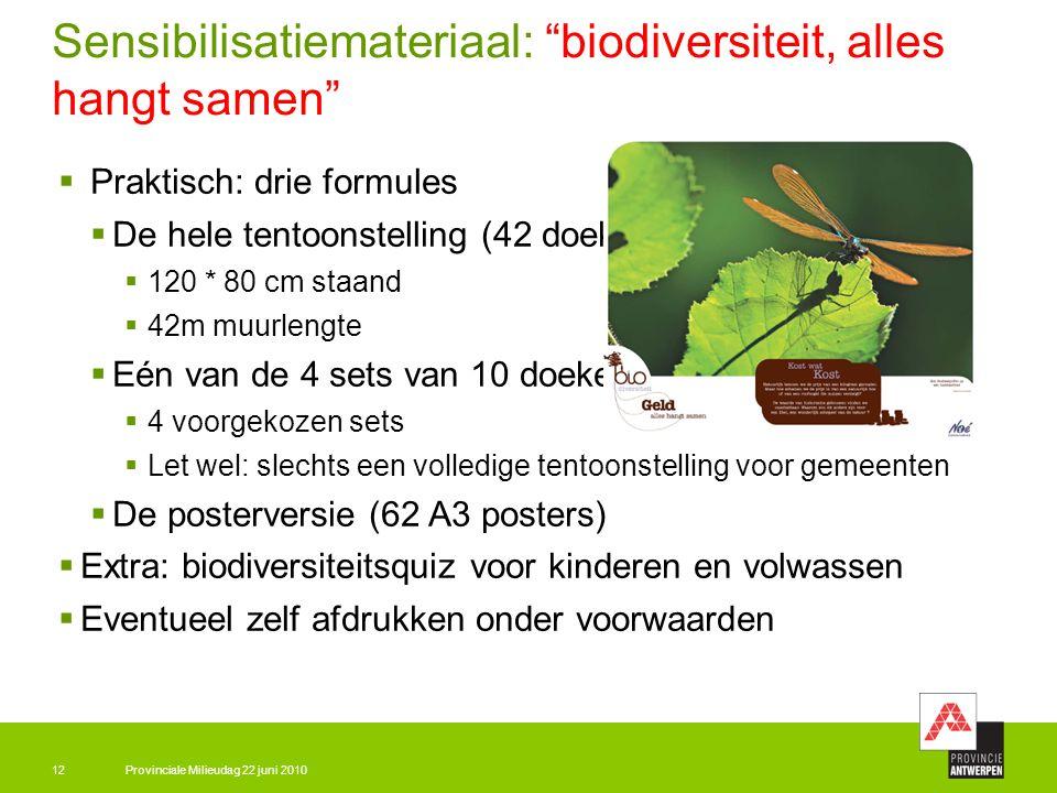 """Provinciale Milieudag 22 juni 201012 Sensibilisatiemateriaal: """"biodiversiteit, alles hangt samen""""  Praktisch: drie formules  De hele tentoonstelling"""