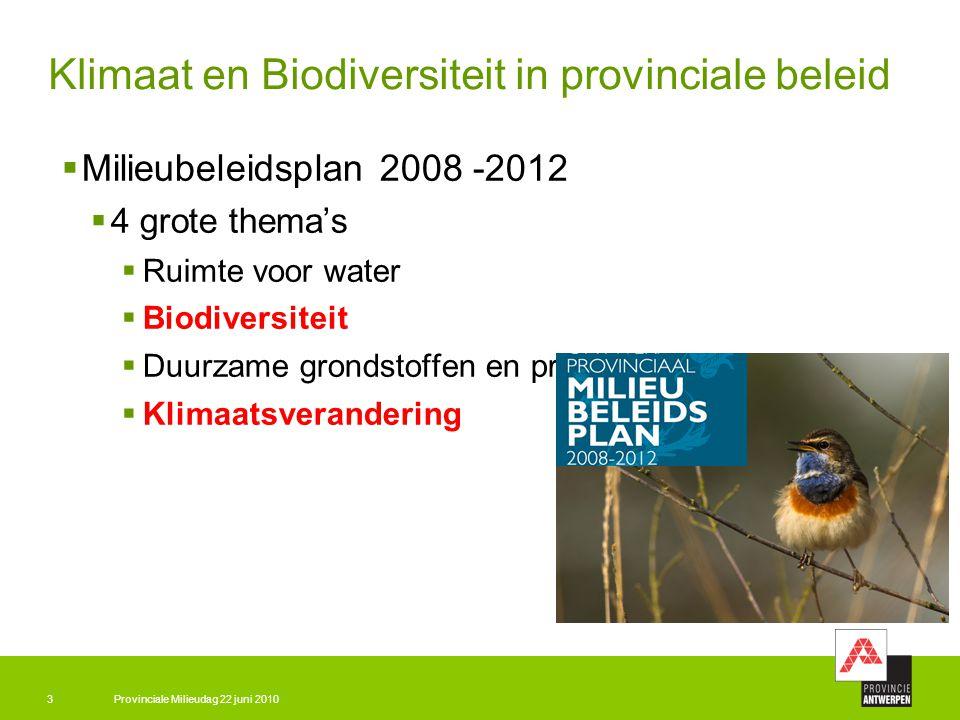 Provinciale Milieudag 22 juni 20103 Klimaat en Biodiversiteit in provinciale beleid  Milieubeleidsplan 2008 -2012  4 grote thema's  Ruimte voor water  Biodiversiteit  Duurzame grondstoffen en producten  Klimaatsverandering