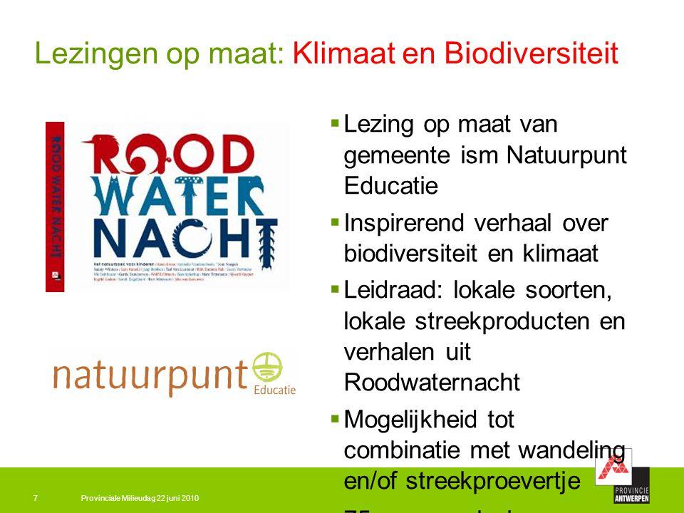Provinciale Milieudag 22 juni 20107 Lezingen op maat: Klimaat en Biodiversiteit  Lezing op maat van gemeente ism Natuurpunt Educatie  Inspirerend ve