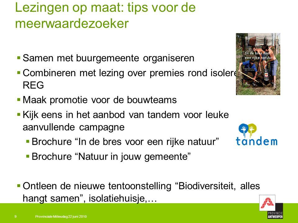 Provinciale Milieudag 22 juni 20109 Lezingen op maat: tips voor de meerwaardezoeker  Samen met buurgemeente organiseren  Combineren met lezing over