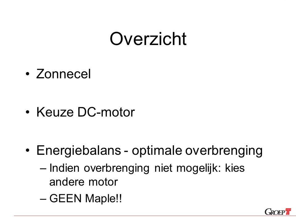 Overzicht Zonnecel Keuze DC-motor Energiebalans - optimale overbrenging –Indien overbrenging niet mogelijk: kies andere motor –GEEN Maple!!