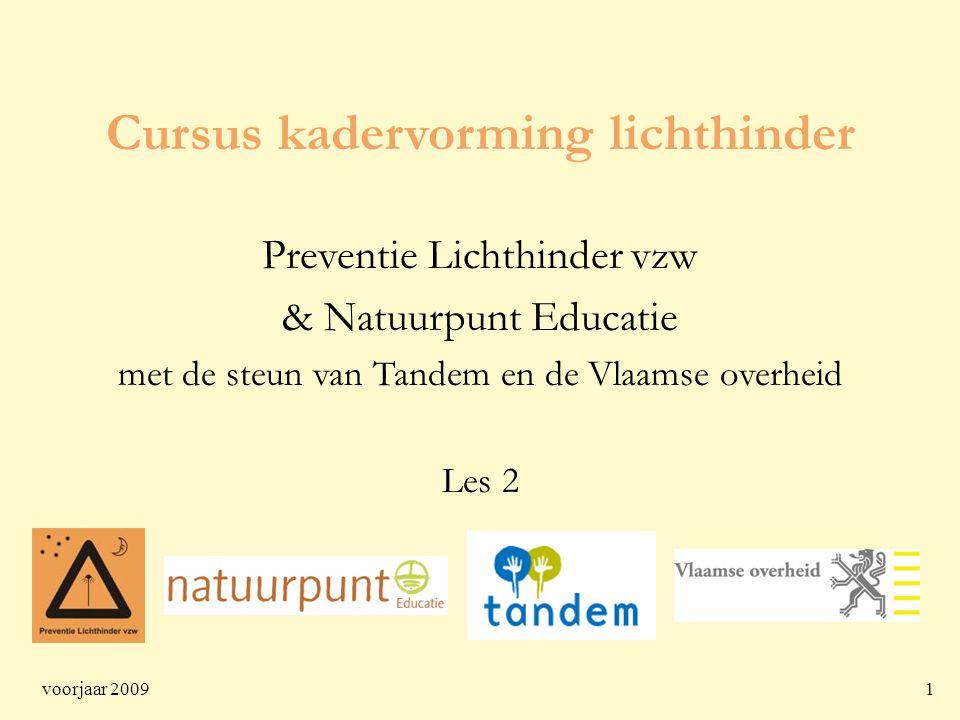 voorjaar 20091 Cursus kadervorming lichthinder Preventie Lichthinder vzw & Natuurpunt Educatie met de steun van Tandem en de Vlaamse overheid Les 2