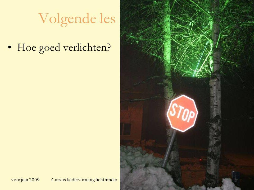 voorjaar 2009 Cursus kadervorming lichthinder 118 Volgende les Hoe goed verlichten?