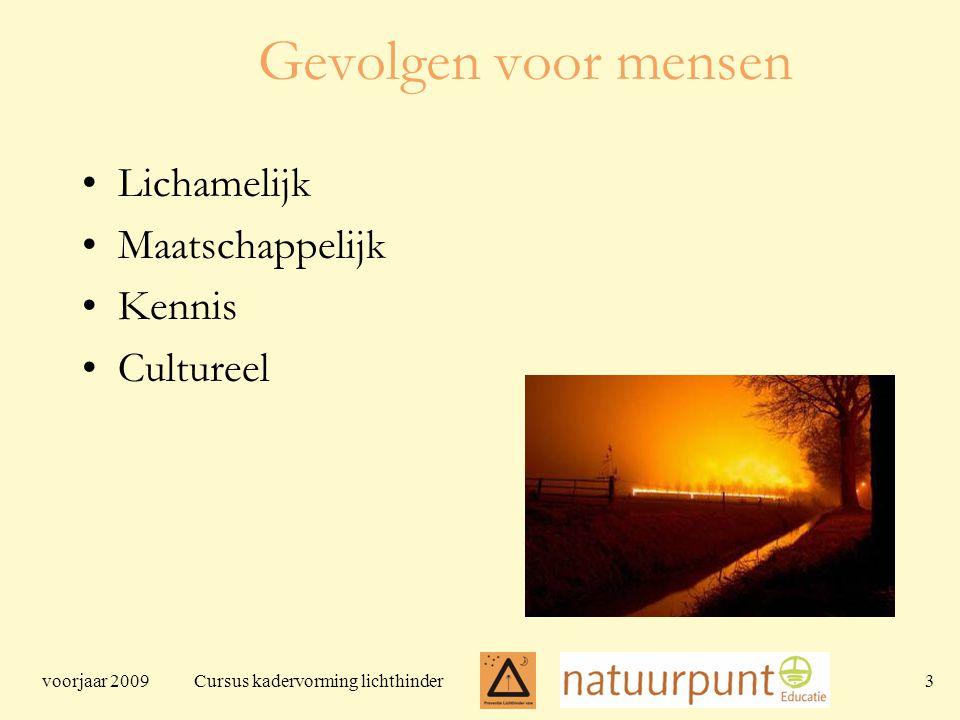 voorjaar 2009 Cursus kadervorming lichthinder 3 Gevolgen voor mensen Lichamelijk Maatschappelijk Kennis Cultureel