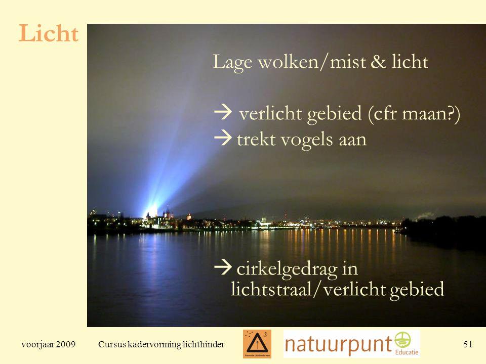voorjaar 2009 Cursus kadervorming lichthinder 51 Licht Lage wolken/mist & licht  verlicht gebied (cfr maan?)  trekt vogels aan  cirkelgedrag in lichtstraal/verlicht gebied