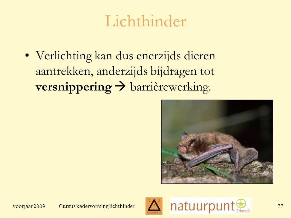 voorjaar 2009 Cursus kadervorming lichthinder 77 Lichthinder Verlichting kan dus enerzijds dieren aantrekken, anderzijds bijdragen tot versnippering  barrièrewerking.
