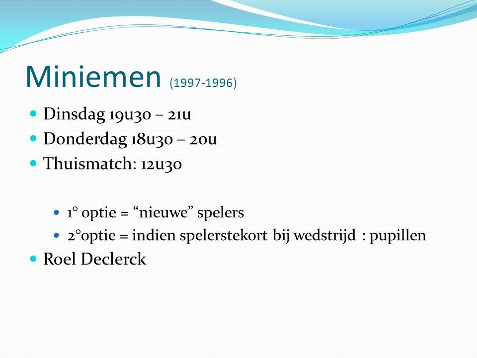 "Miniemen (1997-1996) Dinsdag 19u30 – 21u Donderdag 18u30 – 20u Thuismatch: 12u30 1° optie = ""nieuwe"" spelers 2°optie = indien spelerstekort bij wedstr"