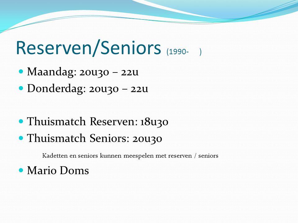 Reserven/Seniors (1990- ) Maandag: 20u30 – 22u Donderdag: 20u30 – 22u Thuismatch Reserven: 18u30 Thuismatch Seniors: 20u30 Kadetten en seniors kunnen