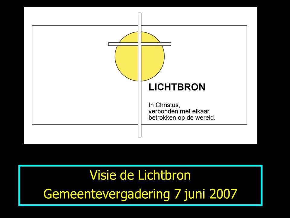 Visie de Lichtbron Gemeentevergadering 7 juni 2007